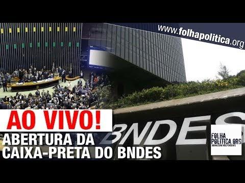 AO VIVO: ABERTURA DA CAIXA-PRETA DO BNDES