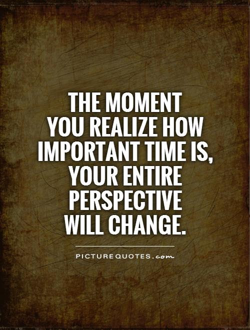 The Moment You Realize How Important Time Is Your Entire