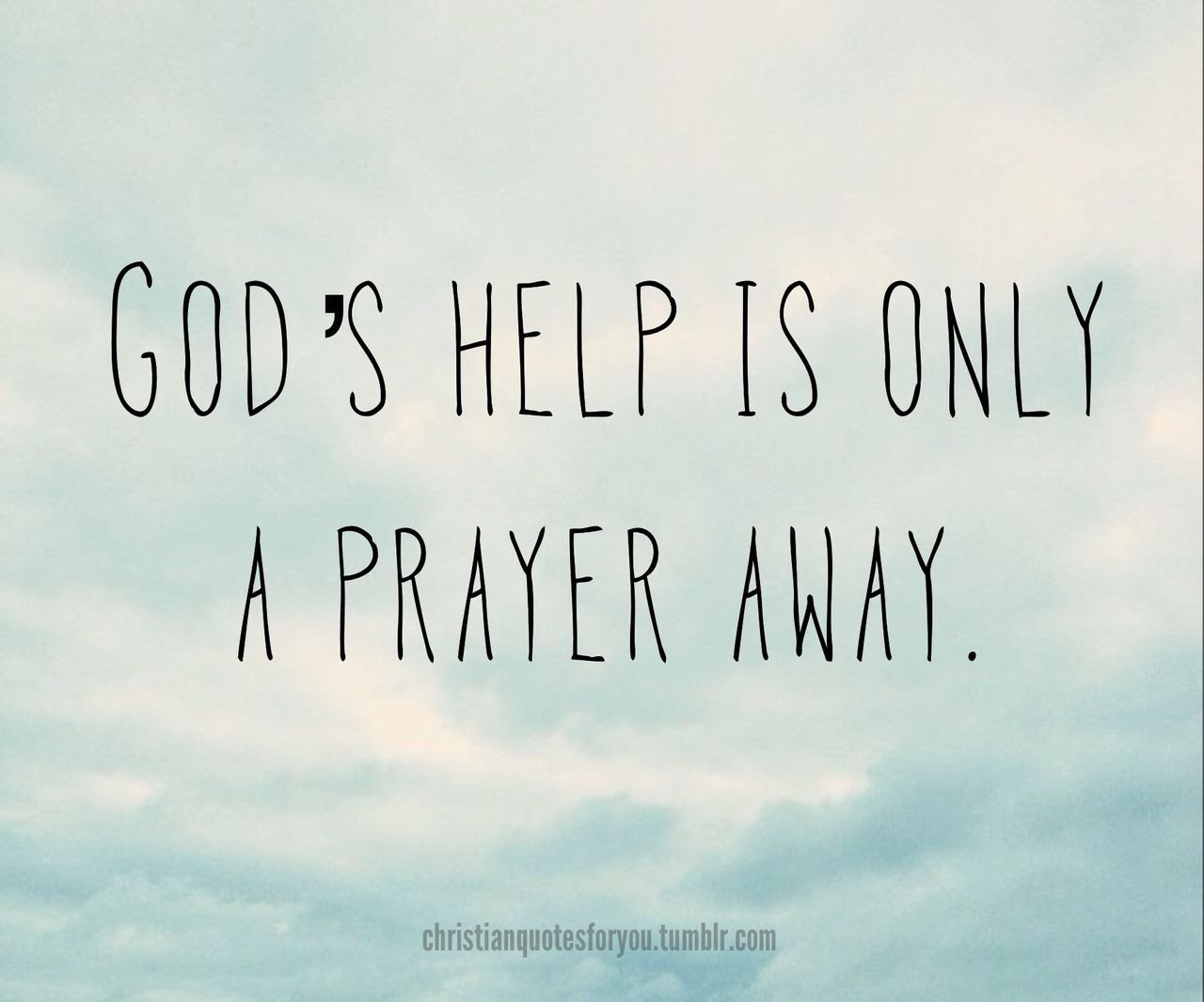 30 Gods Help Is ly A Prayer Away s and for ➤ God Quotes About Love