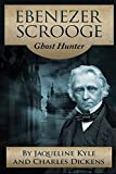 Ebenezer Scrooge: Ghost Hunter by Jaqueline Kyle