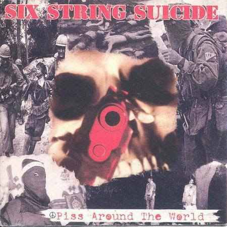 Six String Suicide - Piss Around the World