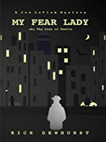 My Fear Lady by Rick Dewhurst