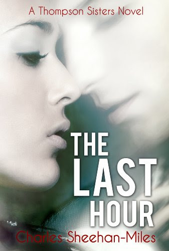 The Last Hour (Thompson Sisters) by Charles Sheehan-Miles