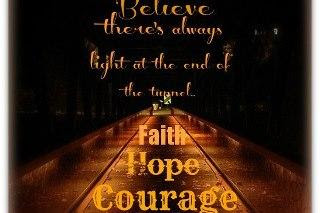 Believe Theres Light At The End Of The Tunnel Faith Hope Courage