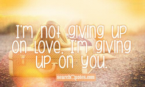 Not Giving Up On Him Quotes Quotations Sayings 2019