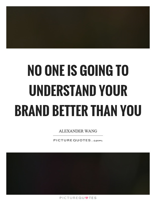 No One Is Going To Understand Your Brand Better Than You Picture