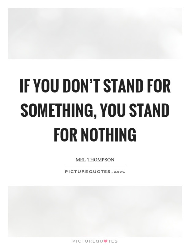If You Dont Stand For Something You Stand For Nothing Picture Quotes
