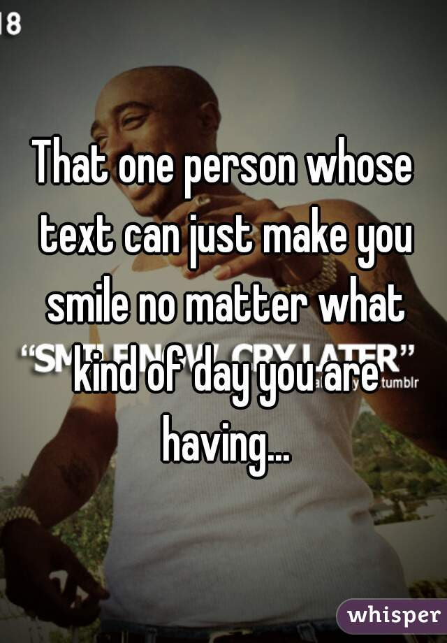 That One Person Whose Text Can Just Make You Smile No Matter What