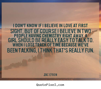 Love Quotes I Dont Know If I Believe In Love At First