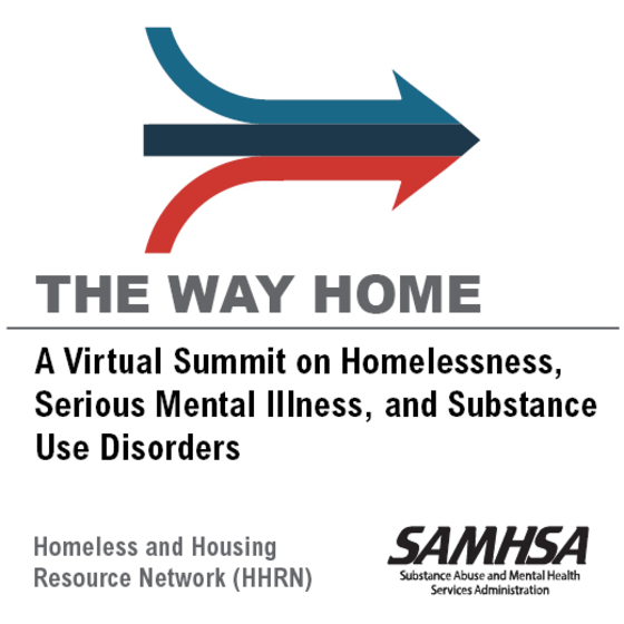 The Way Home: A Virtual Summit on Homelessness, Serious Mental Illness, and Substance Use Disorders