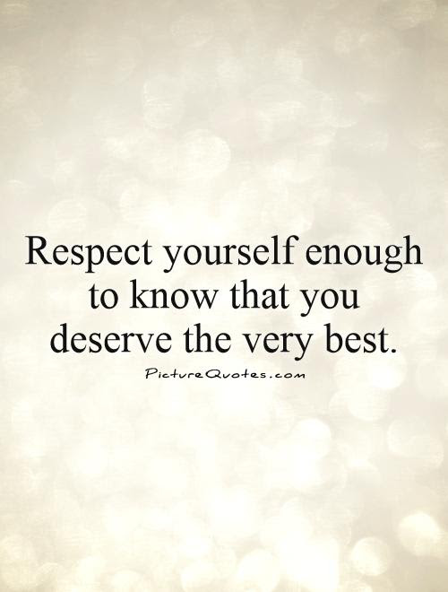 Quotes About I Deserve Best 43 Quotes