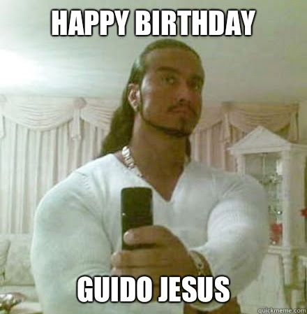 Happy Birthday Guido Jesus Guido Jesus Quickmeme