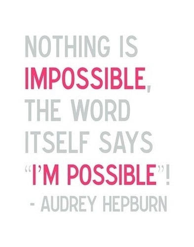 Nothing Is Impossible Audrey Hepburn Quote Pictures Photos And