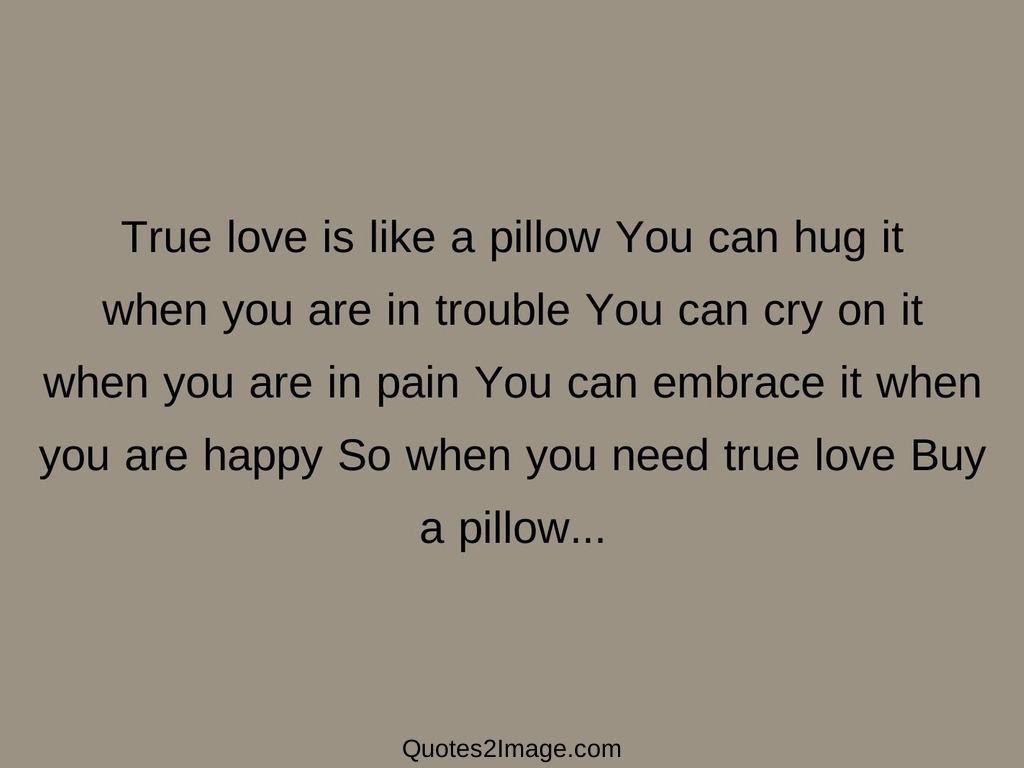 True love is like a pillow