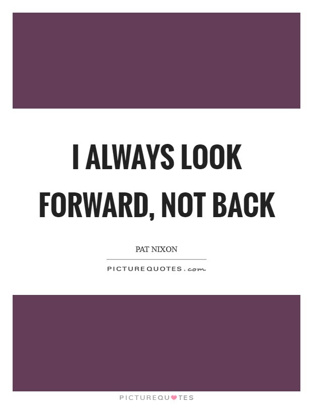 Not Looking Back Quotes Sayings Not Looking Back Picture Quotes