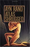 Atlas Shrugged, by Ayn Rand