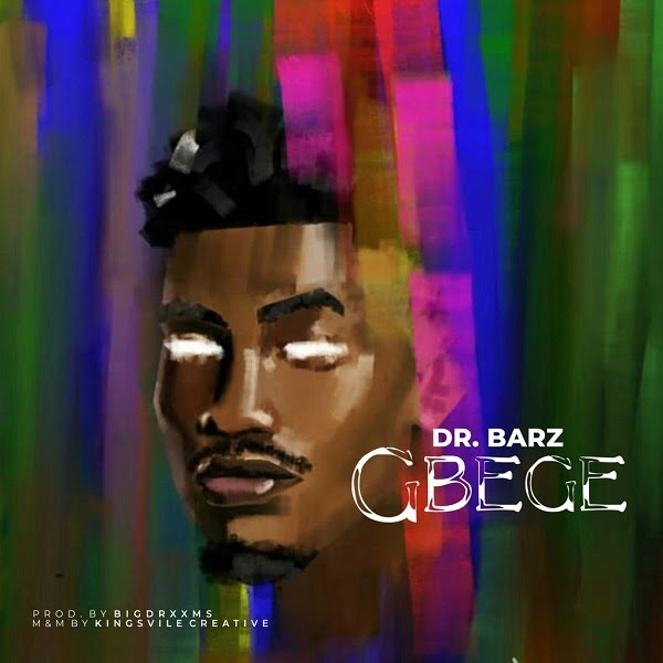 [Music]: Dr Barz – Gbege (Prod. Bigdrxxms)