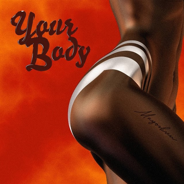 [MUSIC] Mayorkun – Your Body