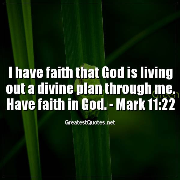 I Have Faith That God Is Living Out A Divine Plan Through Me Have