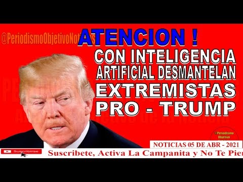 ATENCION ! CON INTELIGENCIA ARTIFICIAL DESMANTELAN EXTREMISTAS PRO - TRUMP