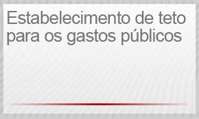 2) ESTABELECIMENTO DE TETO PARA OS GASTOS PÚBLICOS (Foto: G1)
