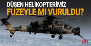 Düşen helikopterimiz füzeyle mi vuruldu?