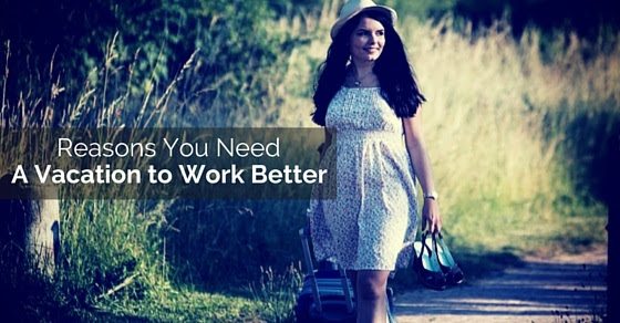 Top 15 Reasons you need a Vacation to Work Better - WiseStep