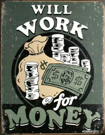 http://i244.photobucket.com/albums/gg36/RobertWBoyd/D1325Will-Work-For-Money-Posters.jpg?t=1209002316