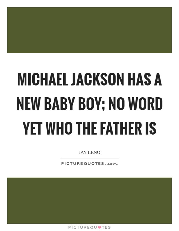 Michael Jackson Has A New Baby Boy No Word Yet Who The Father Is