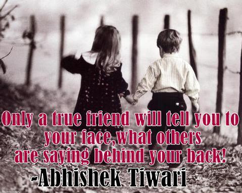 Only A True Friend Will Tell You To Your Face What Others Are