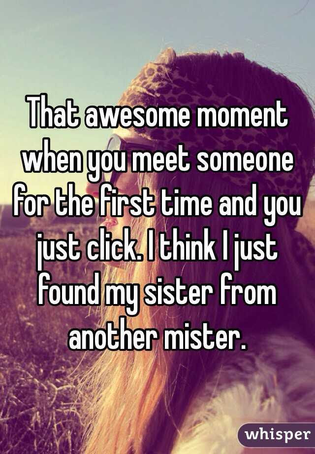 That Awesome Moment When You Meet Someone For The First Time And You