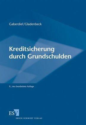Kreditsicherung durch Grundschulden von Heinz Gaberdiel; Martin Gladenbeck  Fachbuch  buecher.de