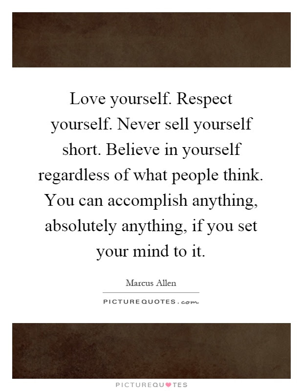 Love Yourself Respect Yourself Never Sell Yourself Short