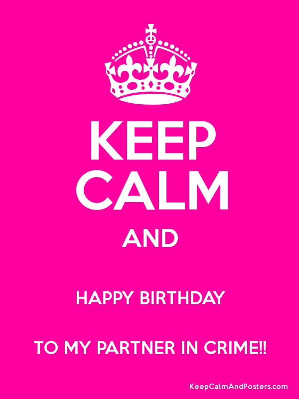 Keep Calm And Happy Birthday To My Partner In Crime Keep Calm