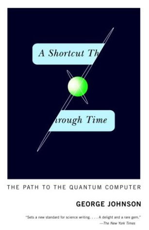 Shortcut through time, the path to the quantum computer