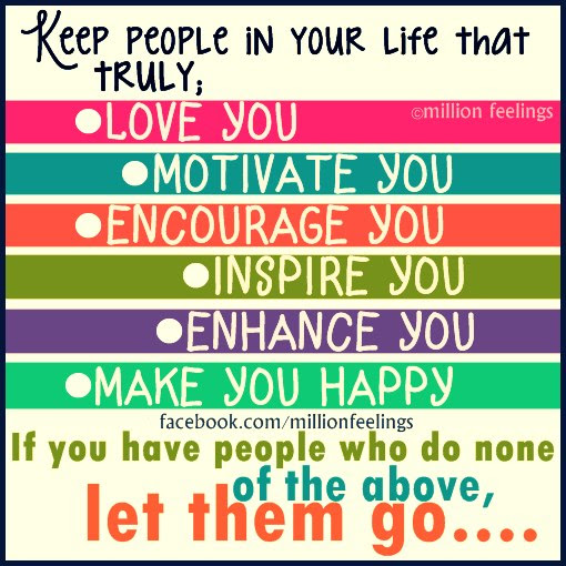 Keep people in your life who