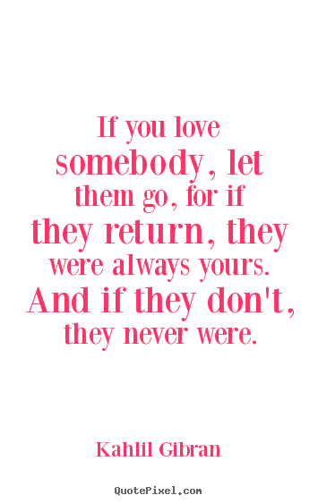 Quote About Love If You Love Somebody Let Them Go For If They