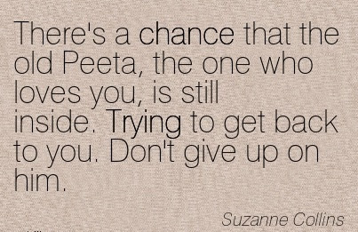 Theres A Chance That The Old Peeta The One Who Loves You Is Still