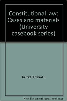 Constitutional Law University Casebook Series
