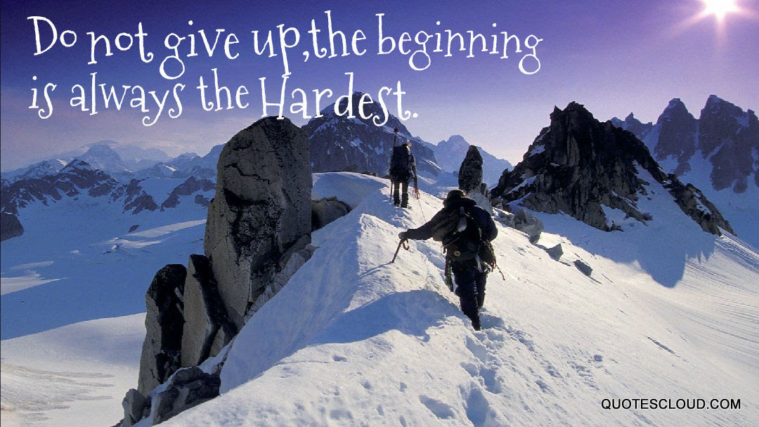 Dont Give Up The Beginning Is Always The Hardest Quotescloud