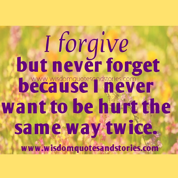 Forgive But Never Forget Wisdom Quotes Stories