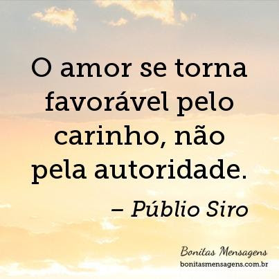 O Amor Se Torna Favoravel Pelo Carinho Nao Pela Autoridade