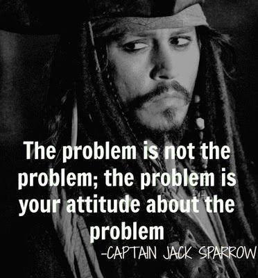 The Problem Is Not The Problem The Problem Is Your Attitude