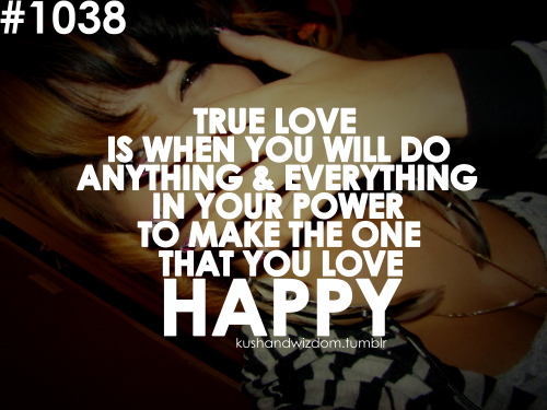 True Love Is When You Will Do Anything Everything In Your Power To