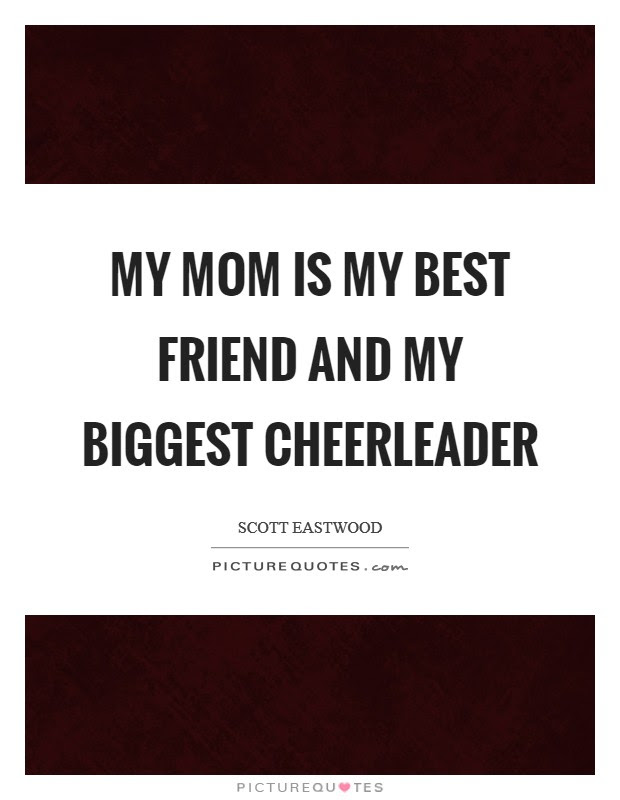 My Mom Is My Best Friend And My Biggest Cheerleader Picture Quotes