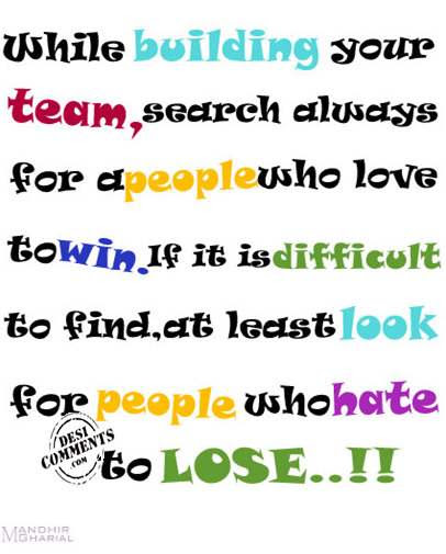 While Building Your Team Search Always For A People Who Love To Win