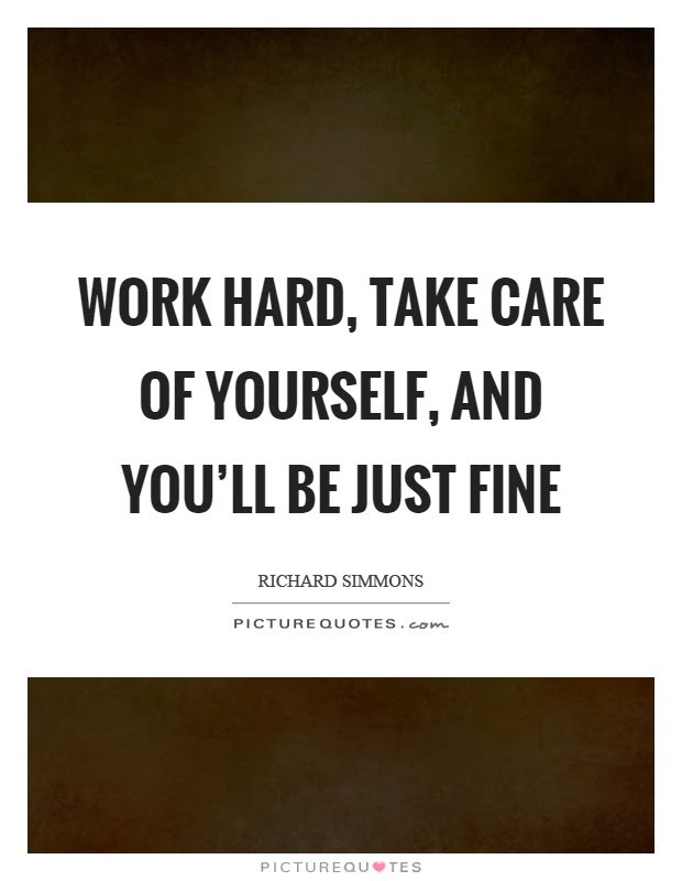 Work Hard Take Care Of Yourself And Youll Be Just Fine Picture