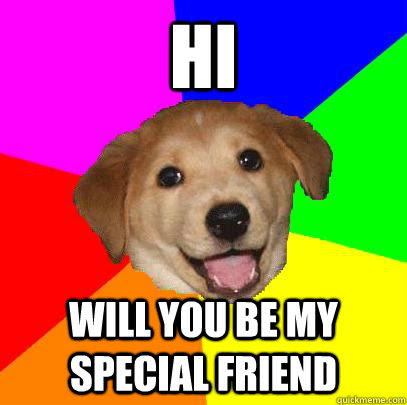 Hi Will You Be My Special Friend Advice Dog Quickmeme