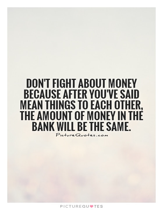 Dont Fight About Money Because After Youve Said Mean Things To