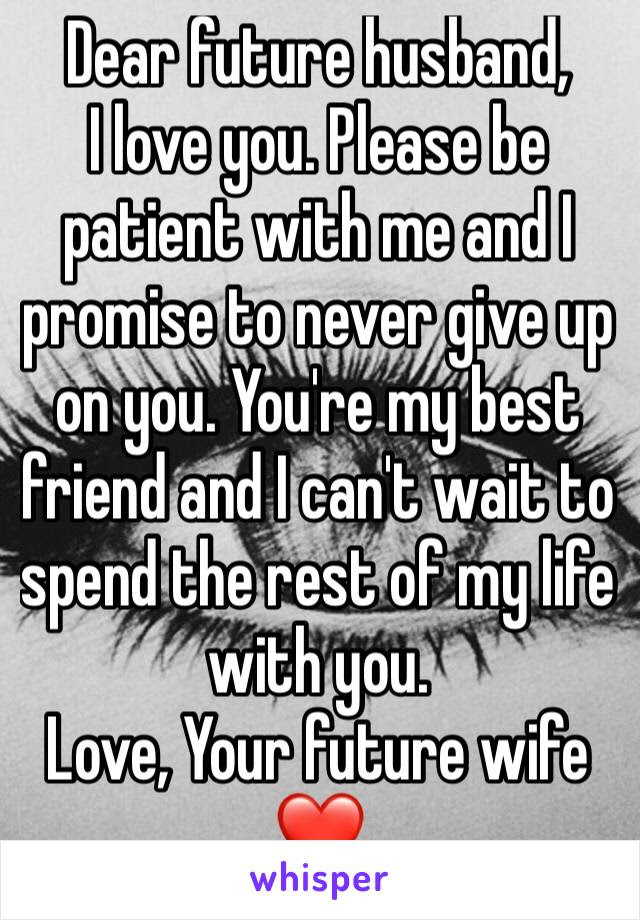 Dear Future Husband I Love You Please Be Patient With Me And I